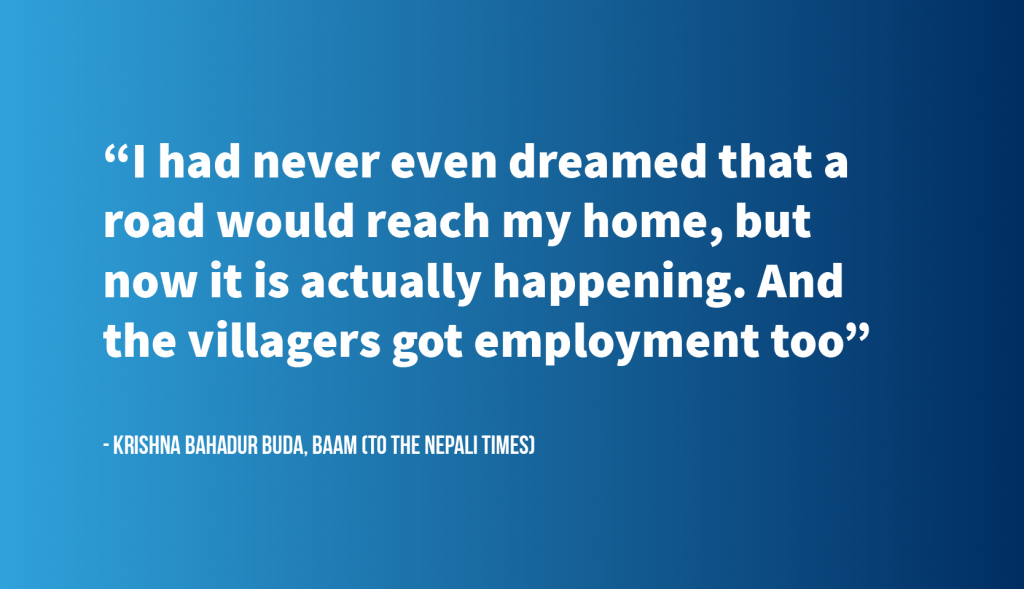 "Quote graphic: """"I had never even dreamed that a road would reach my home, but now it is actually happening. And the villagers got employment too"" - Krishna Bahdur Buda, Baam (to the Nepali Times)"